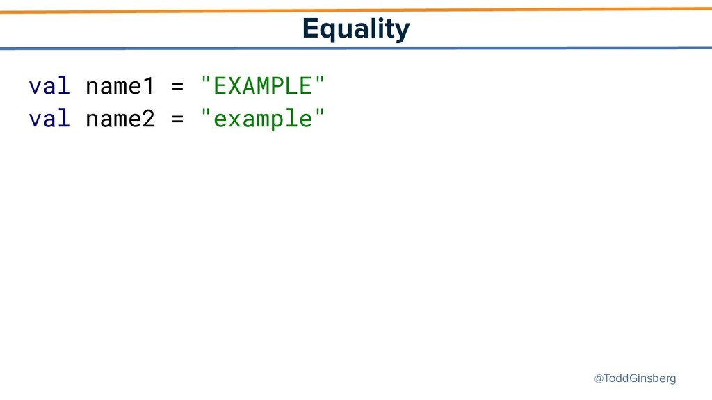 "@ToddGinsberg Equality val name1 = ""EXAMPLE"" va..."