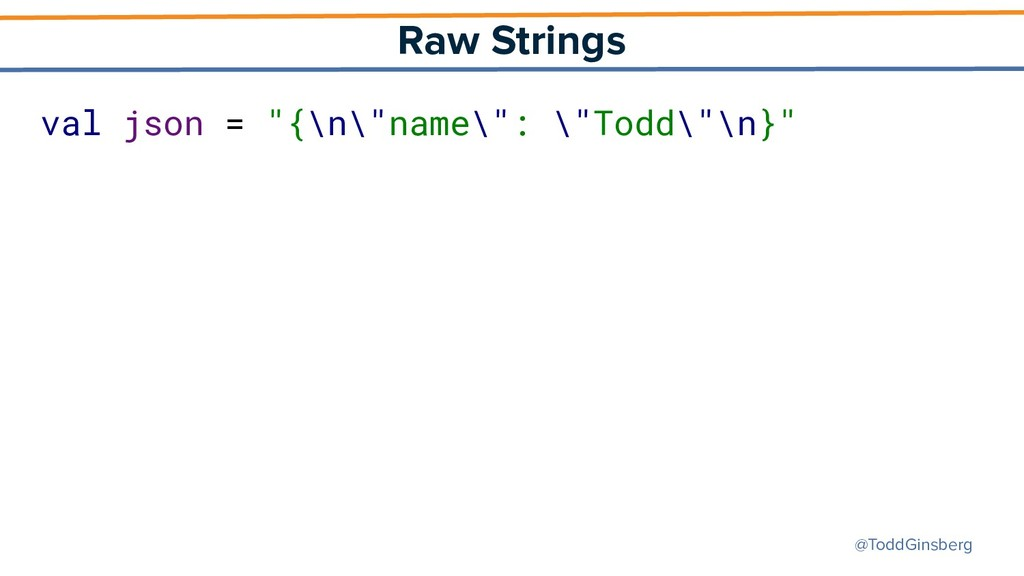 "@ToddGinsberg Raw Strings val json = ""{\n\""name..."