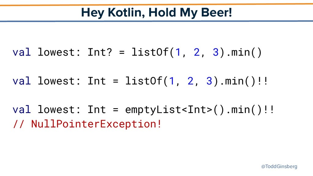 @ToddGinsberg Hey Kotlin, Hold My Beer! val low...