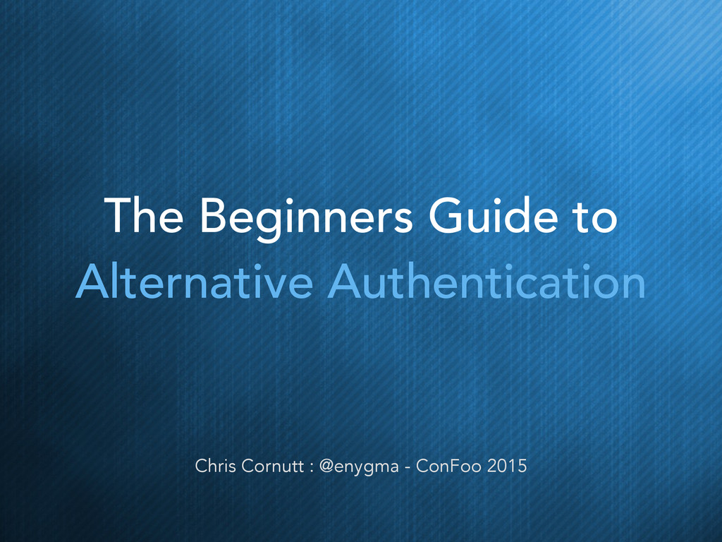 The Beginners Guide to Alternative Authenticati...