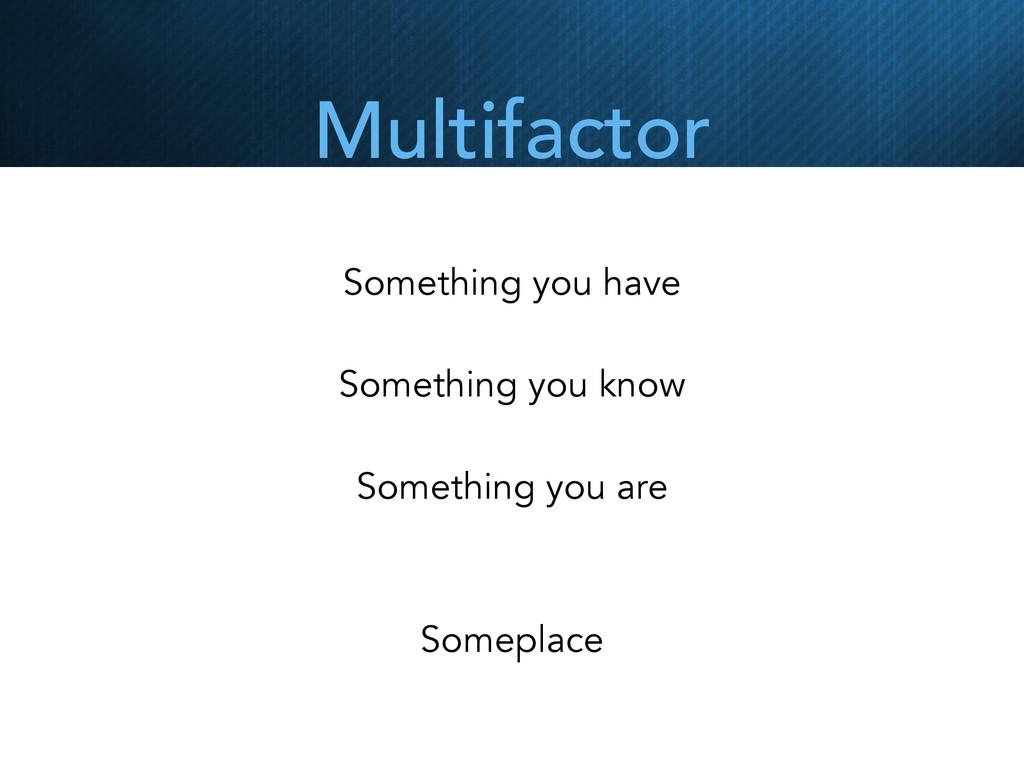 Multifactor Something you have Something you kn...