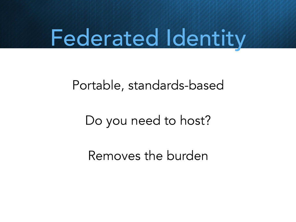 Federated Identity Portable, standards-based Do...