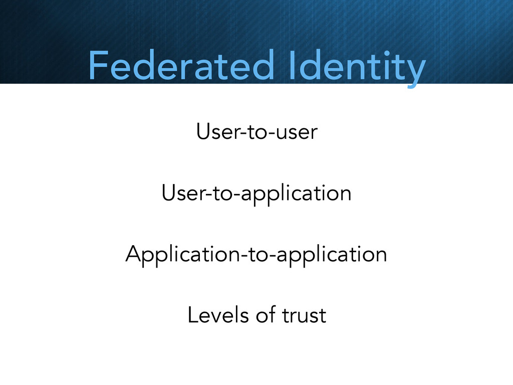 Federated Identity User-to-user User-to-applica...