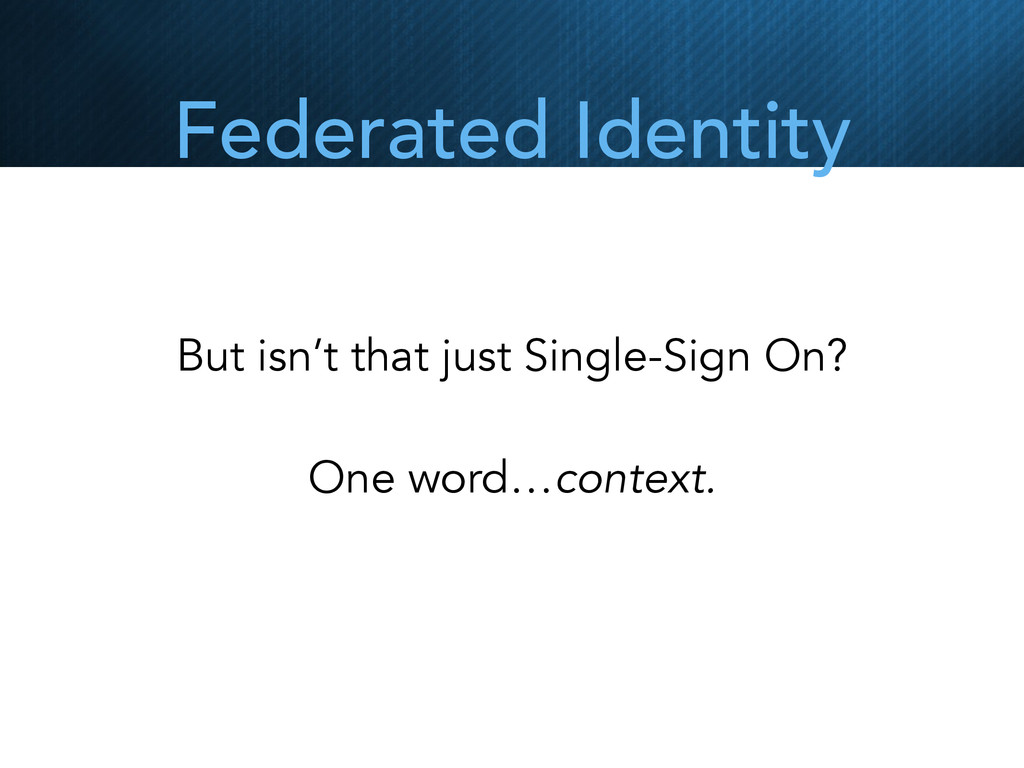Federated Identity But isn't that just Single-S...