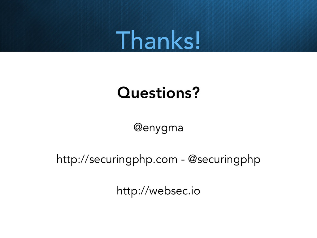Thanks! Questions? @enygma http://securingphp.c...