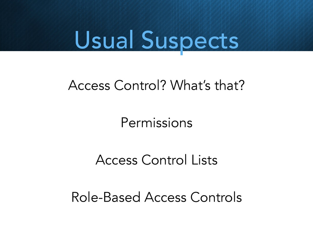 Usual Suspects Access Control? What's that? Per...
