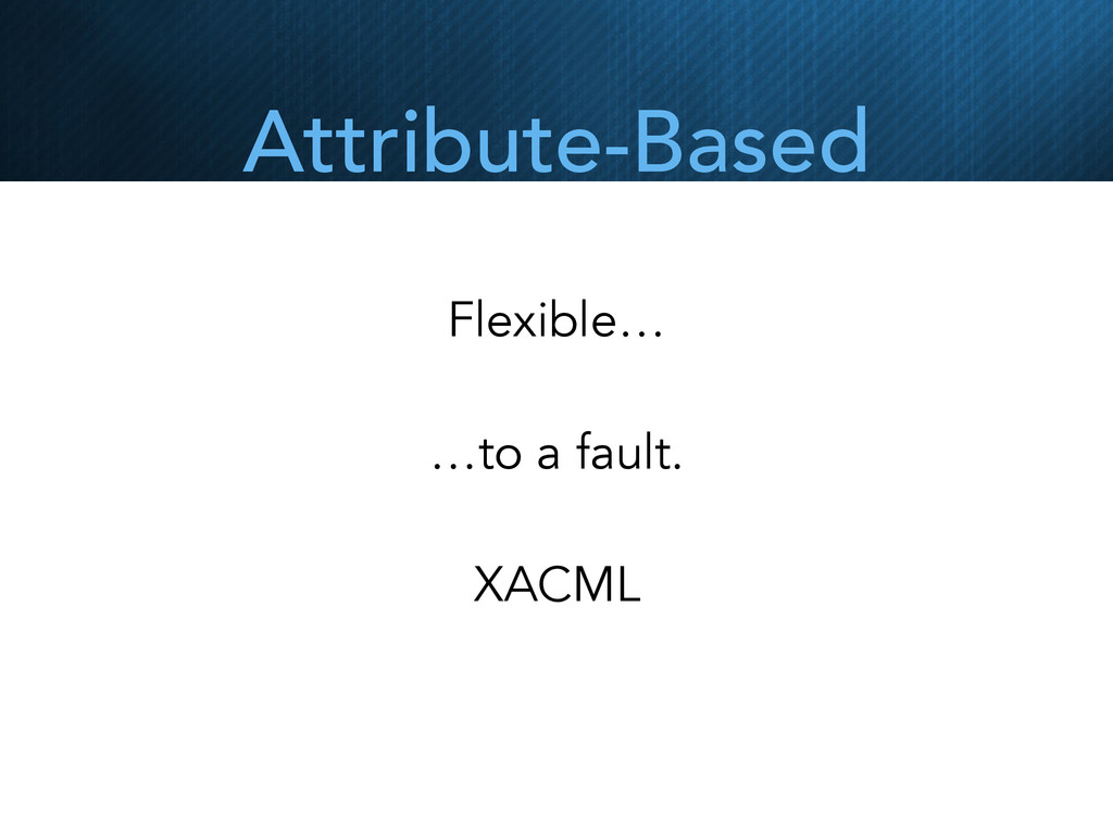 Attribute-Based Flexible… …to a fault. XACML