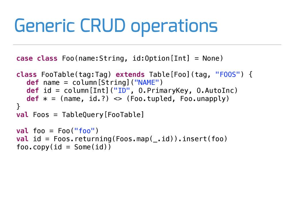 Generic CRUD operations case class Foo(name:Str...
