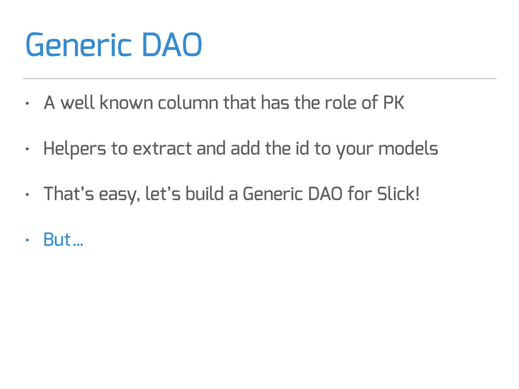 Generic DAO • A well known column that has the ...