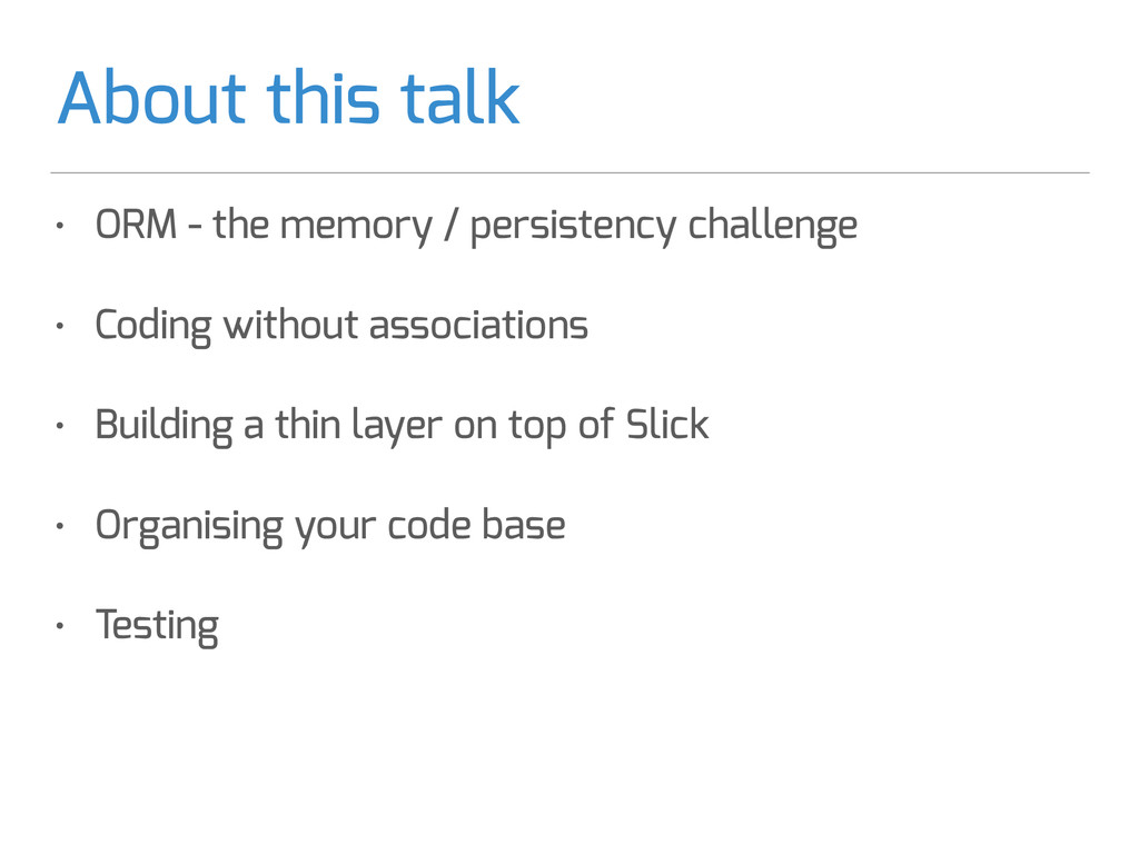 About this talk • ORM - the memory / persistenc...