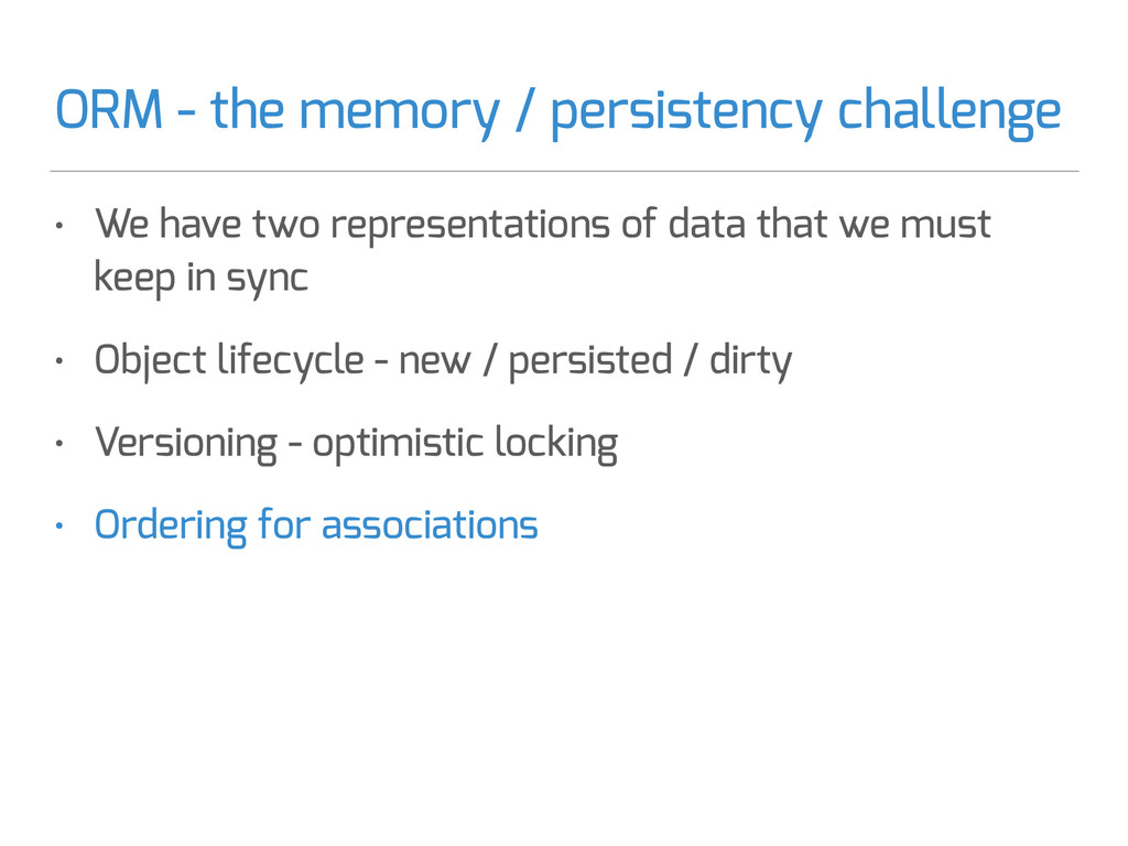ORM - the memory / persistency challenge • We h...