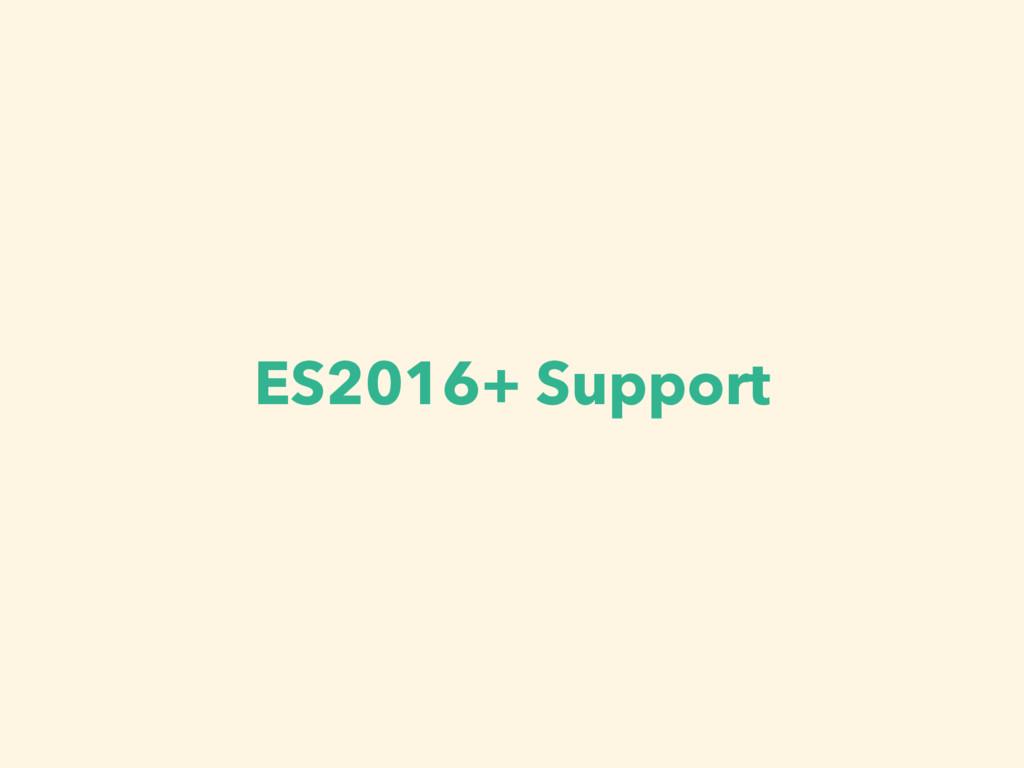 ES2016+ Support