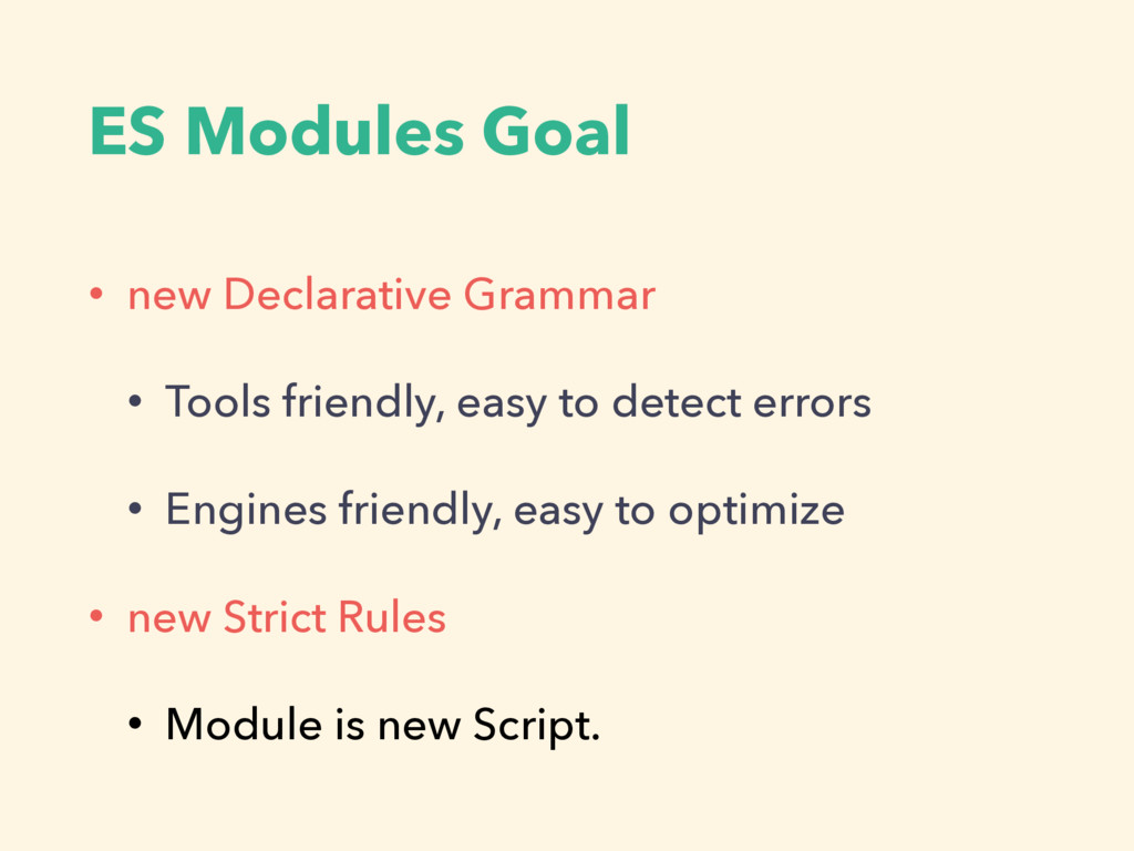 ES Modules Goal • new Declarative Grammar • Too...