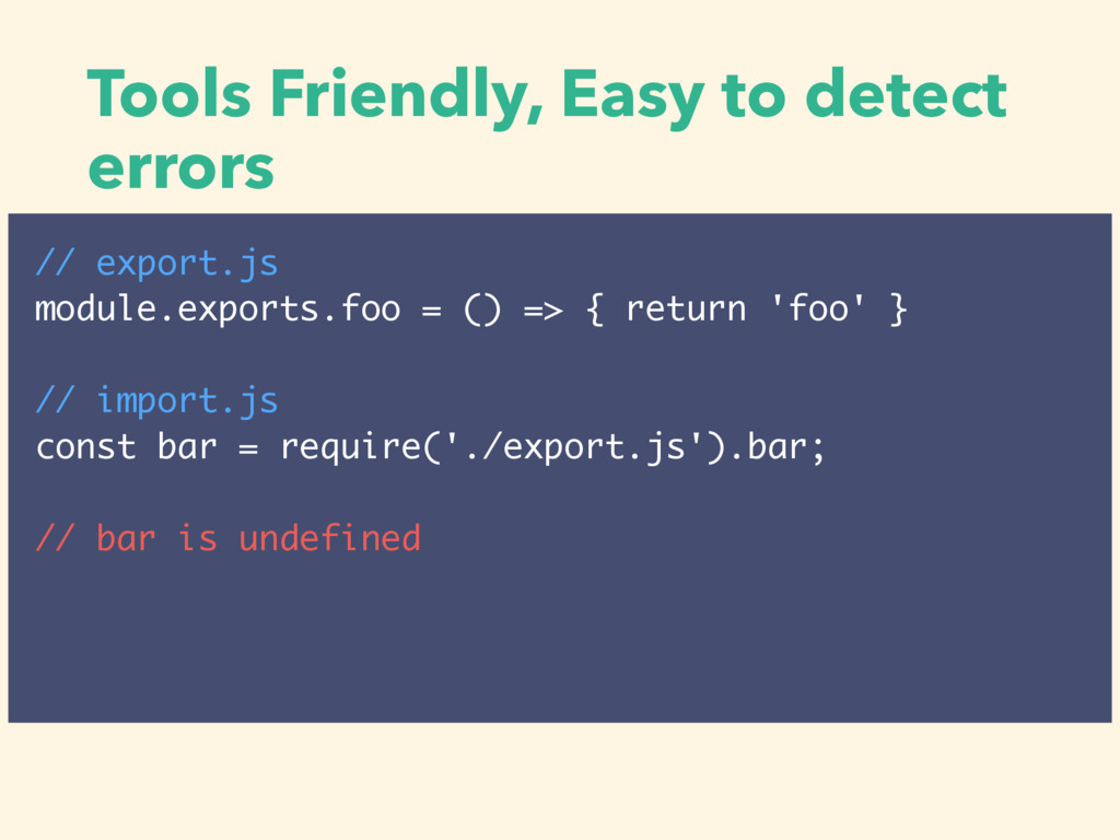Tools Friendly, Easy to detect errors // export...