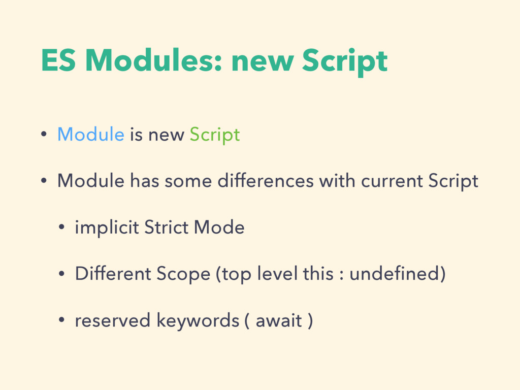 ES Modules: new Script • Module is new Script •...