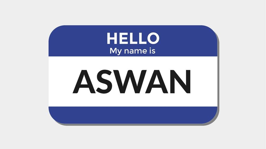 HELLO My name is ASWAN