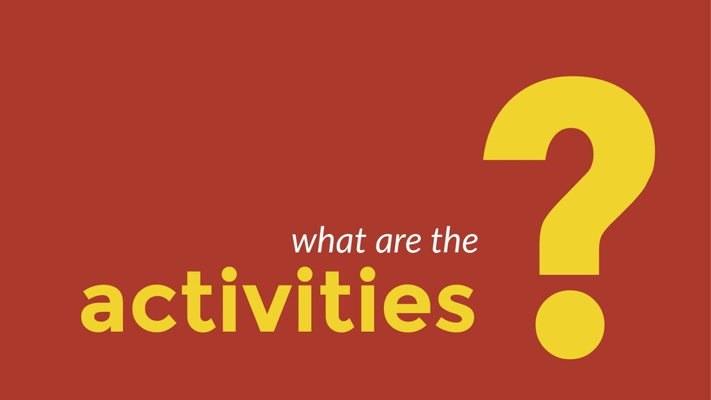 activities ? what are the