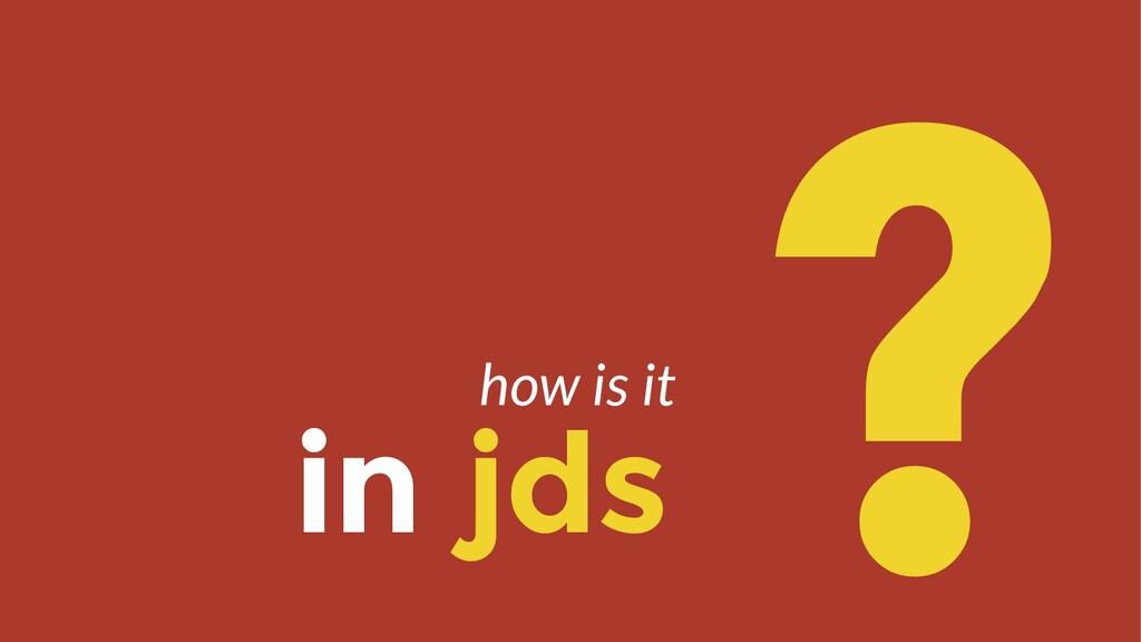 in jds ? how is it