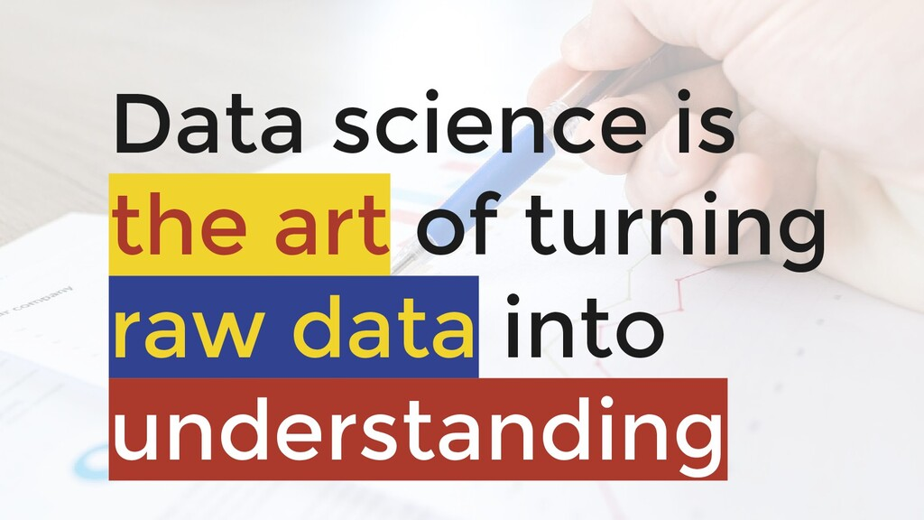 Data science is the art of turning raw data int...