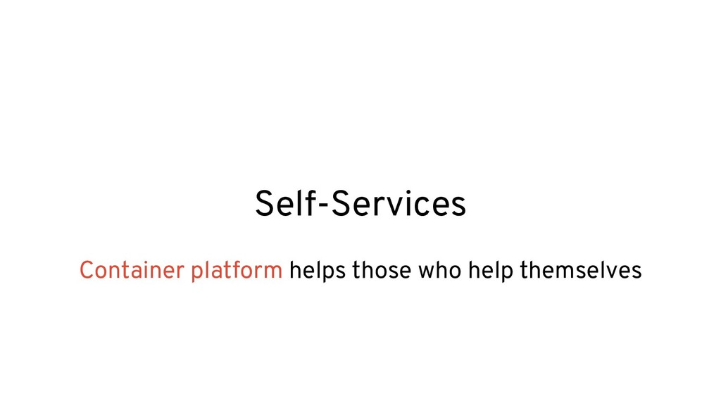 Self-Services Container platform helps those wh...