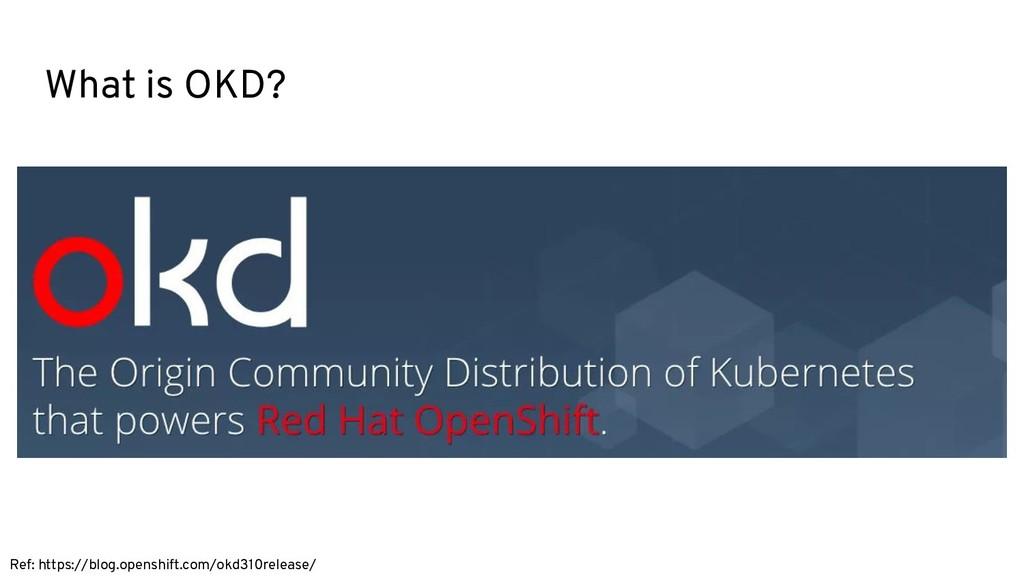 What is OKD? Ref: https://blog.openshift.com/ok...