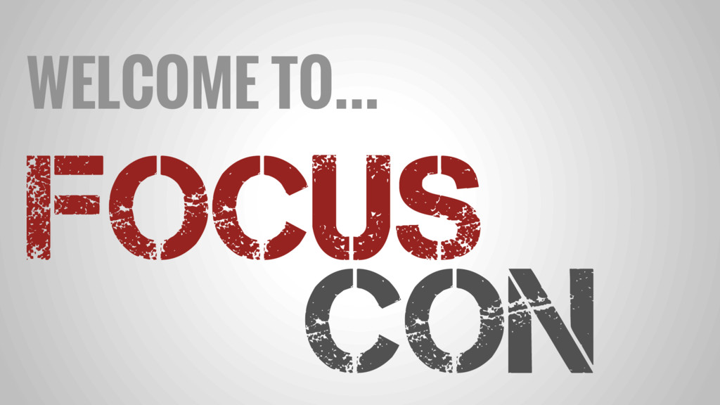 FOCUS Con WELCOME TO…