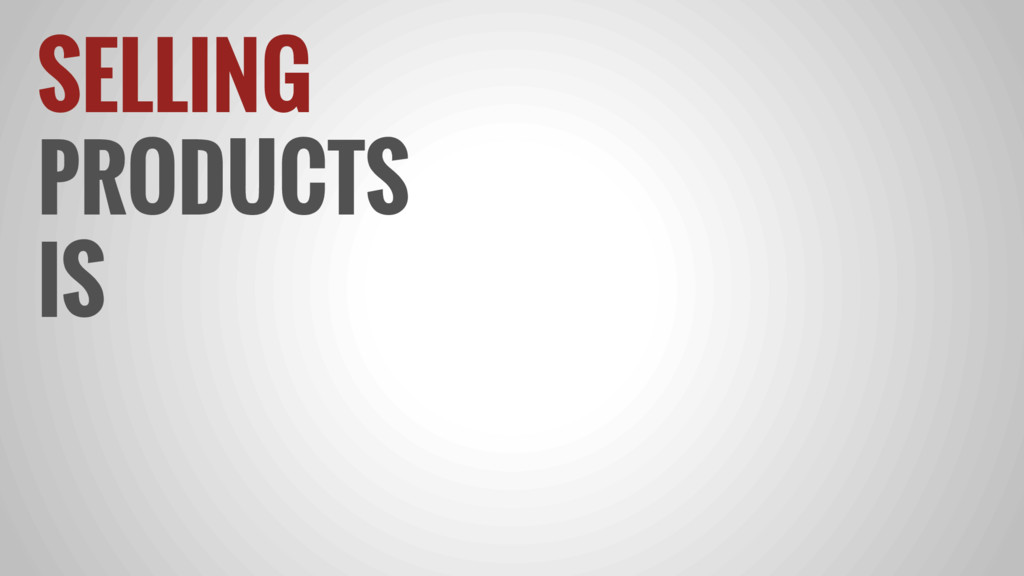 SELLING PRODUCTS IS