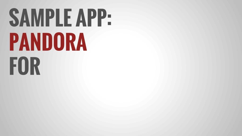 SAMPLE APP: PANDORA FOR