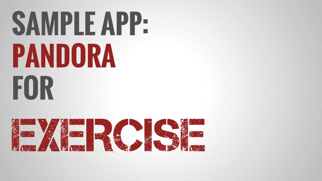 SAMPLE APP: PANDORA FOR EXERCISE