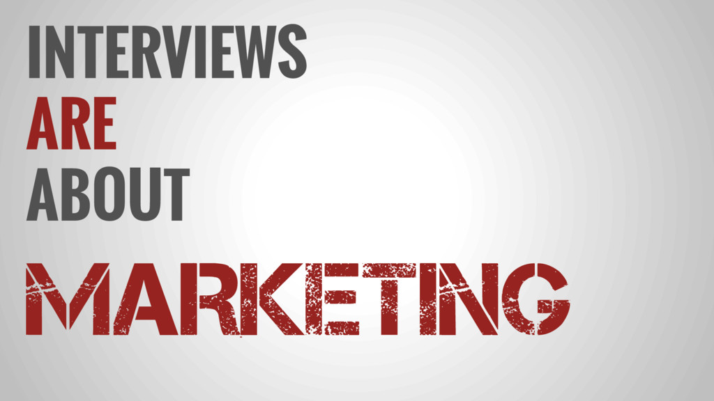INTERVIEWS ARE ABOUT MARKETING