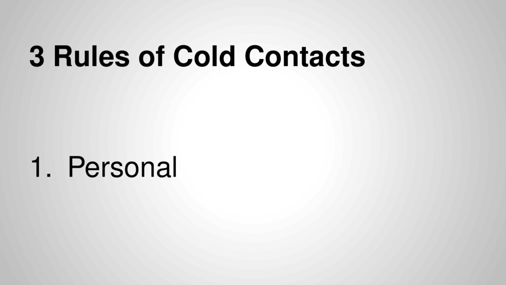 3 Rules of Cold Contacts 1. Personal