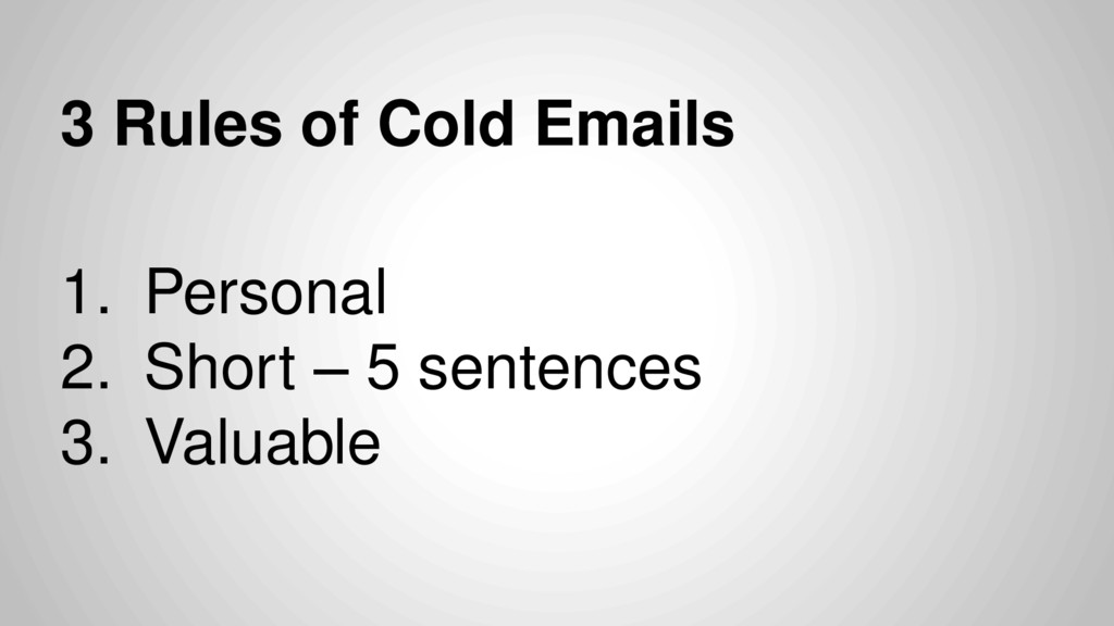 3 Rules of Cold Emails 1. Personal 2. Short – 5...