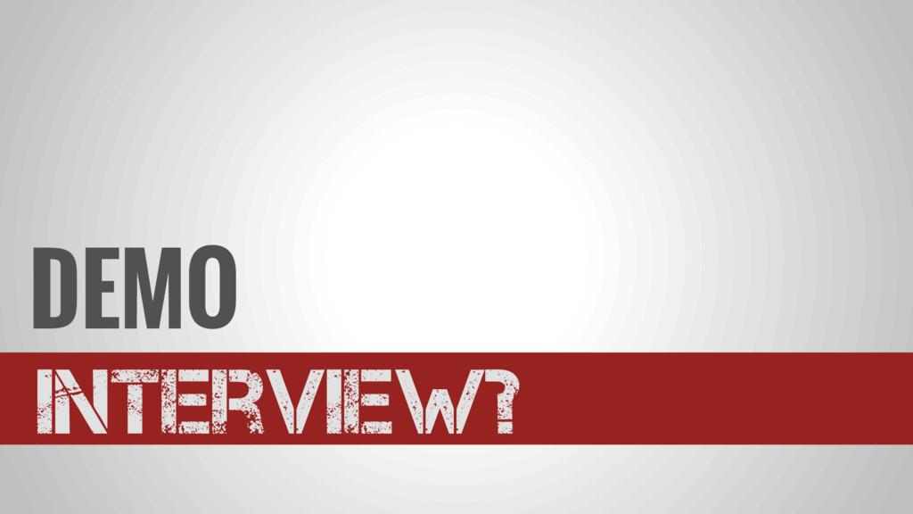 DEMO Interview?