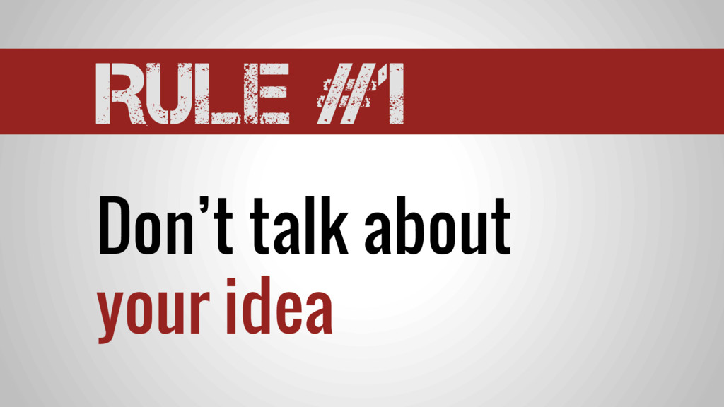 Rule #1 Don't talk about your idea