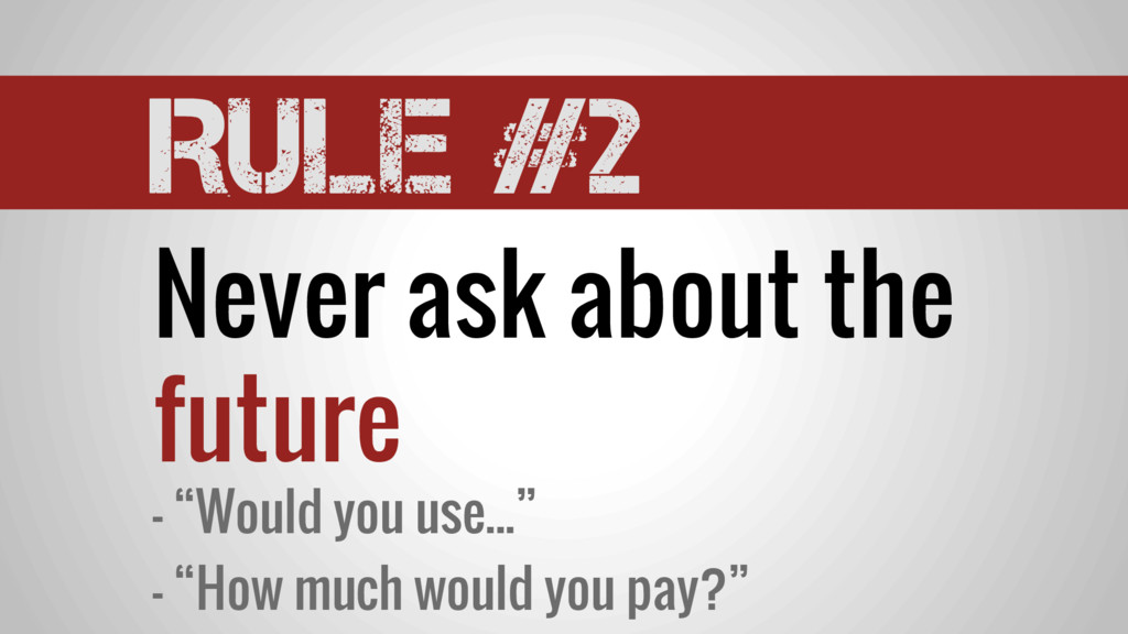 """Rule #2 Never ask about the future - """"Would you..."""