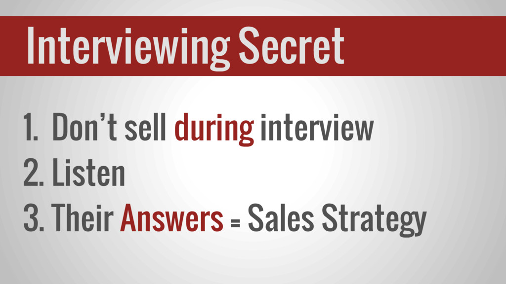 1. Don't sell during interview 2. Listen 3. The...
