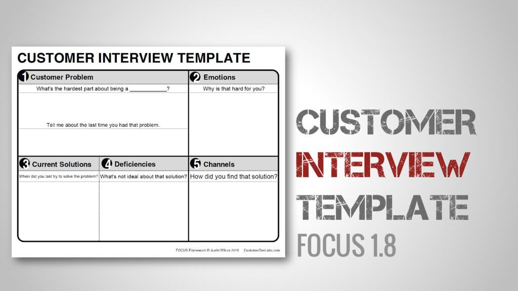 FOCUS 1.8 CUSTOMER INTERVIEW TEMPLATE