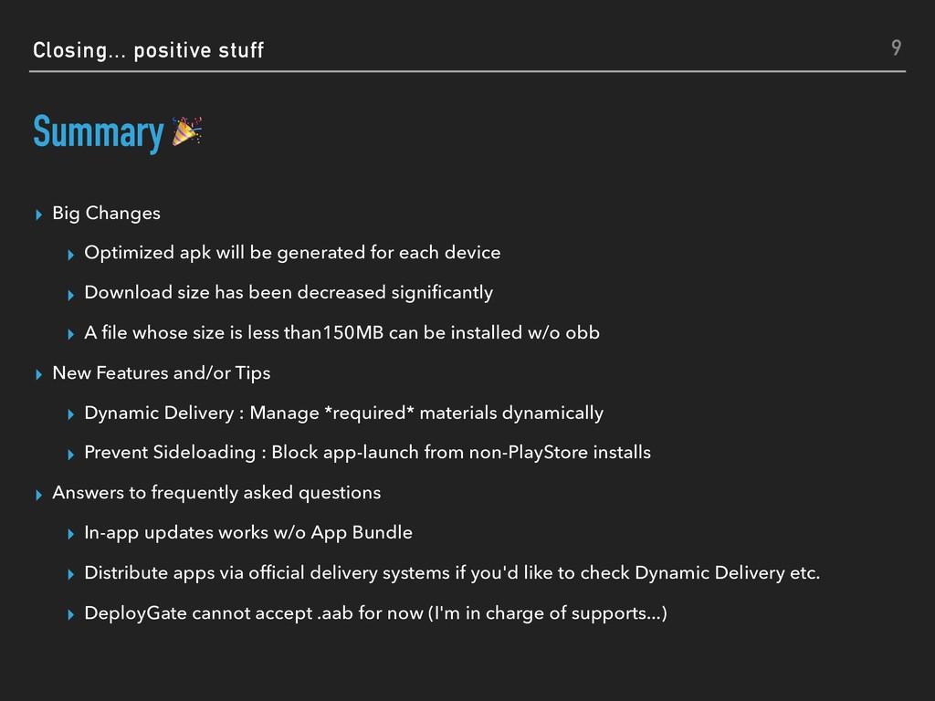 Closing... positive stuff Summary ▸ Big Changes...