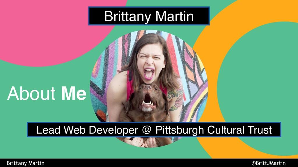 About Me Lead Web Developer @ Pittsburgh Cultur...