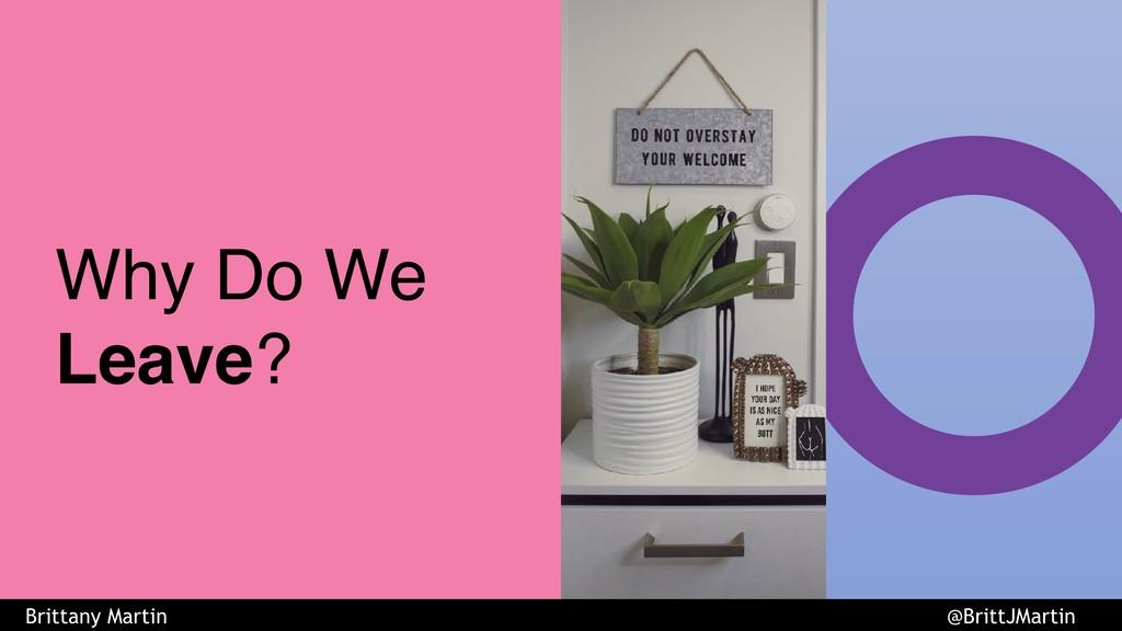 Why Do We Leave? Brittany Martin @BrittJMartin