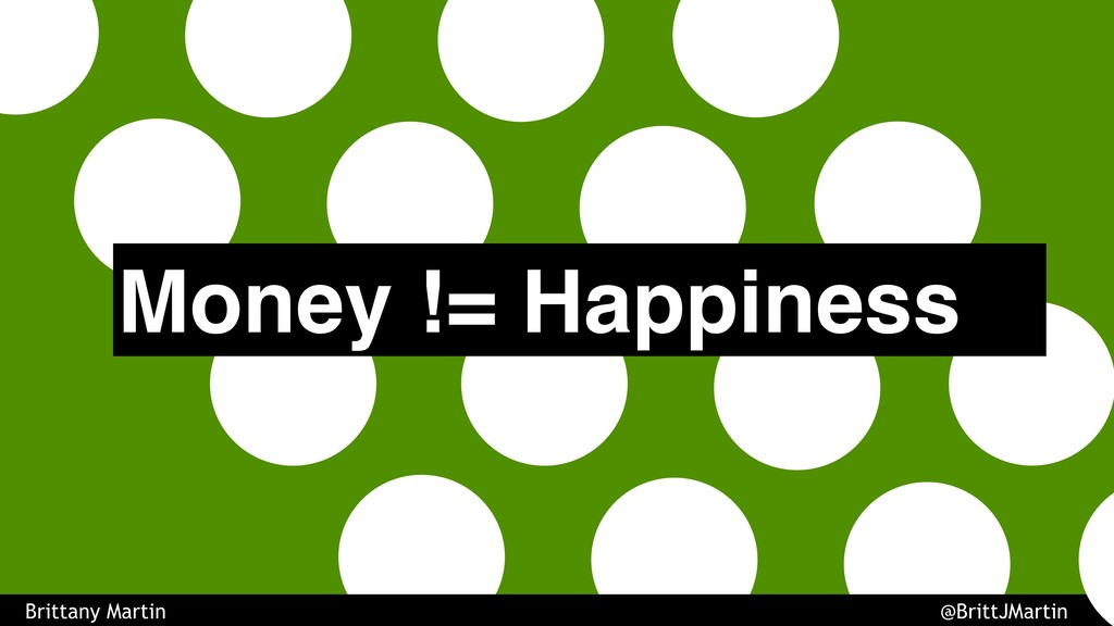Brittany Martin @BrittJMartin Money != Happiness