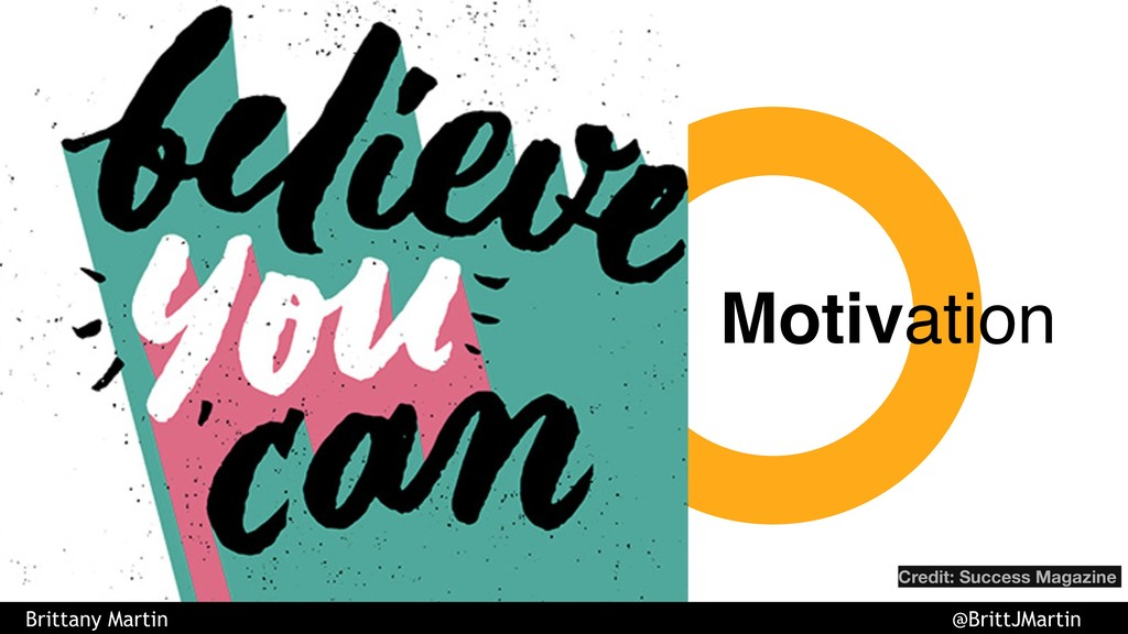 Motivation Credit: Success Magazine Brittany Ma...