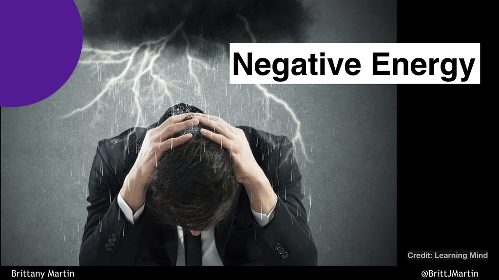Negative Energy Credit: Learning Mind Brittany ...