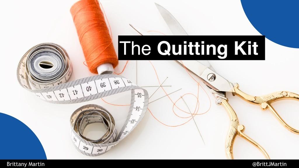 The Quitting Kit Brittany Martin @BrittJMartin