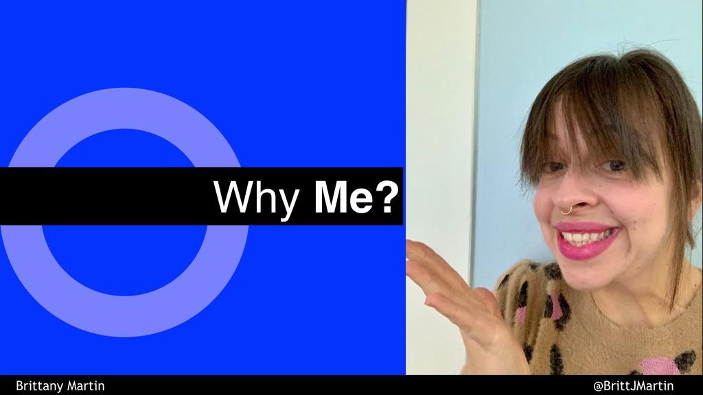 Why Me? Brittany Martin @BrittJMartin