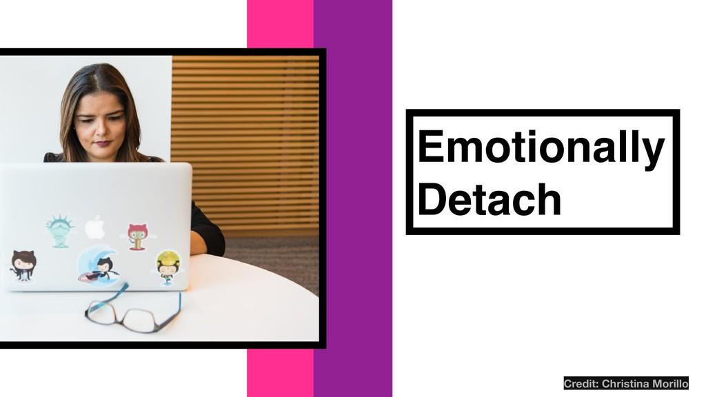 Emotionally Detach Credit: Christina Morillo