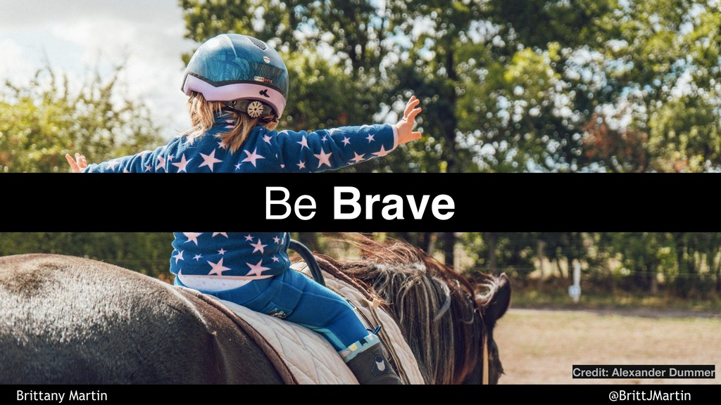 Credit: Alexander Dummer Be Brave Brittany Mart...