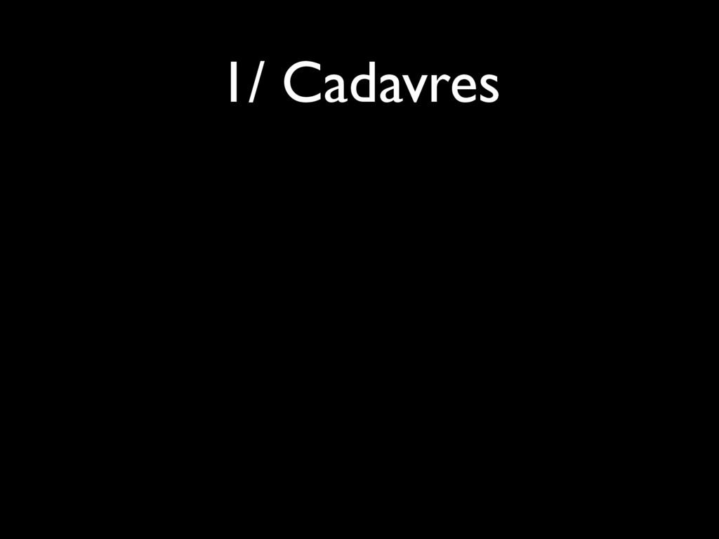 1/ Cadavres