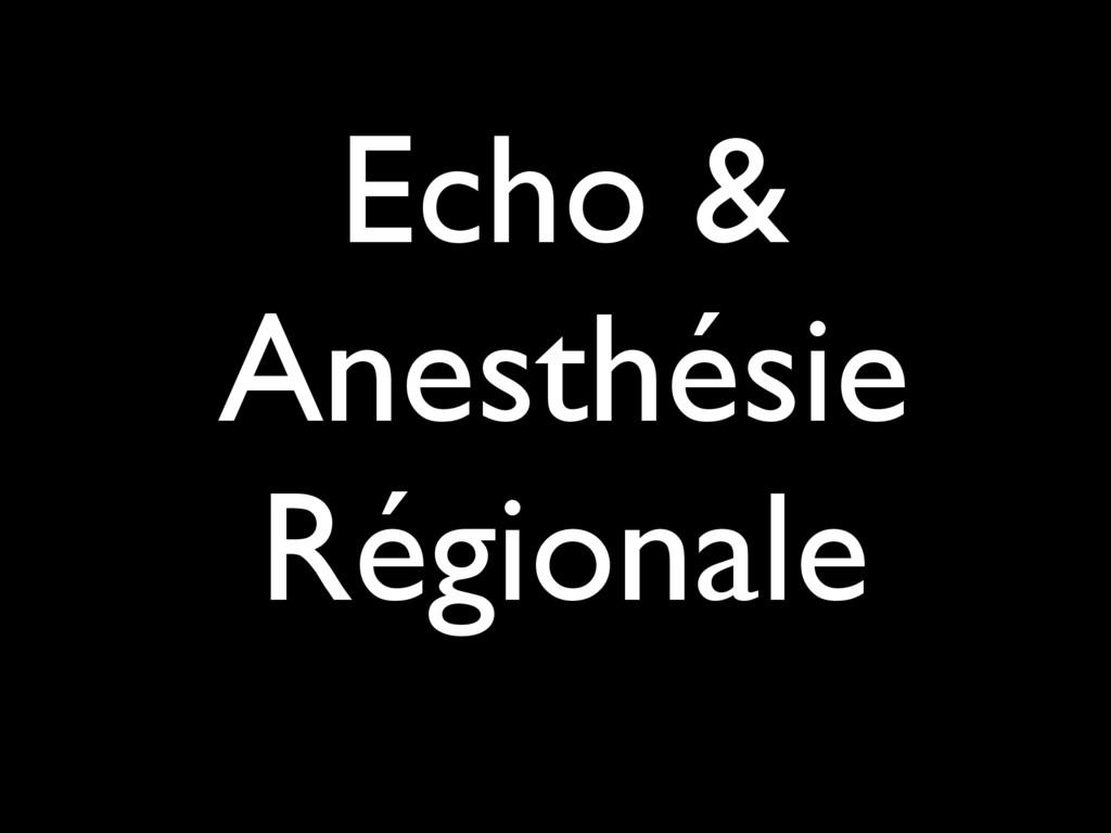 Echo & Anesthésie Régionale