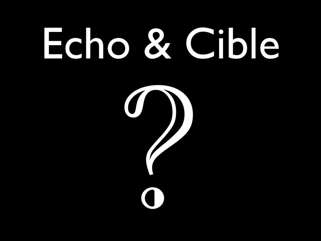 Echo & Cible ?